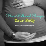 How Motherhood Changes Your Body