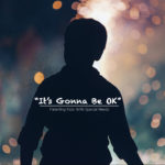 It's Gonna Be OK — Parenting Kids With Special Needs