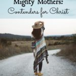 Mighty Mothers: Contenders for Christ