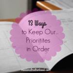 13 Ways to Keep Our Priorities in Order