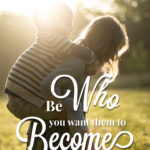 Be Who You Want Them to Become