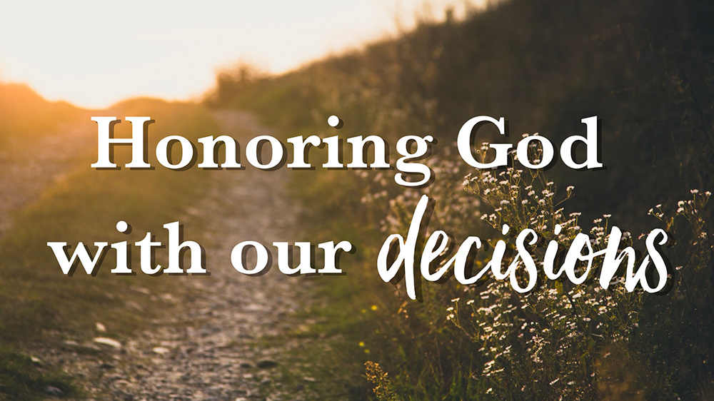 Honoring God with Our Decisions
