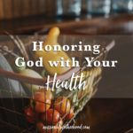 Honoring God with Your Health