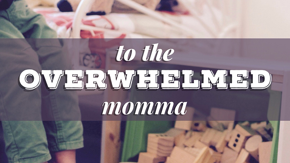 To the Overwhelmed Momma