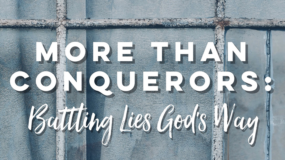 More Than Conquerors: Battling Lies God's Way