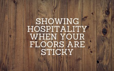 Showing hospitality when your floors are sticky