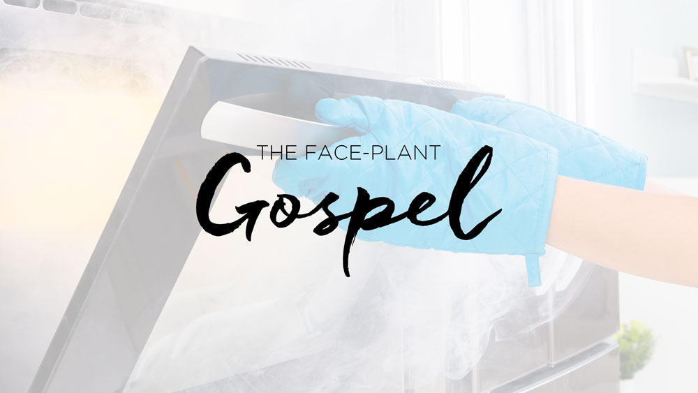 The Face-Plant Gospel