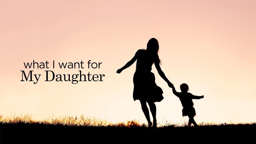 What I Want for My Daughter
