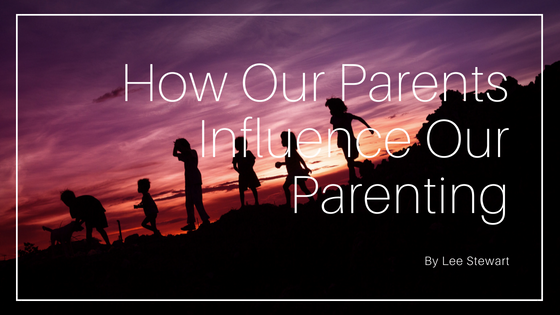 How Our Parents Influence Our Parenting