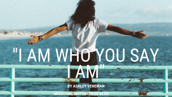 """I Am Who You Say I Am"""