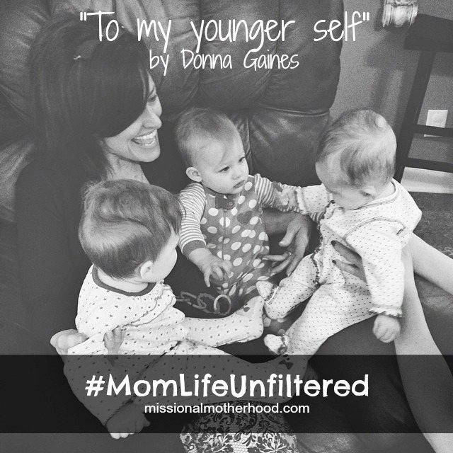 #MomLifeUnfiltered To My Younger Self