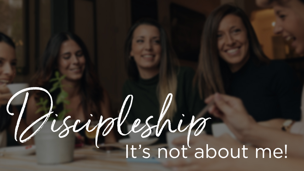 Discipleship- It's not about me!