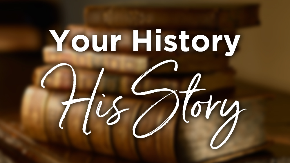 Your History, His Story