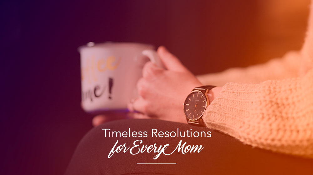 Timeless Resolutions for Every Mom