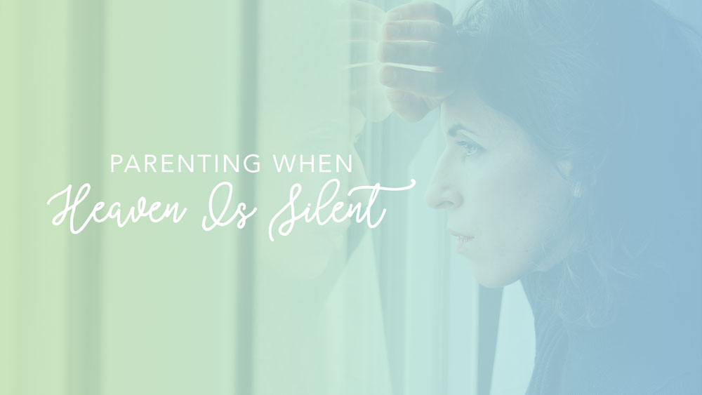 Parenting When Heaven is Silent
