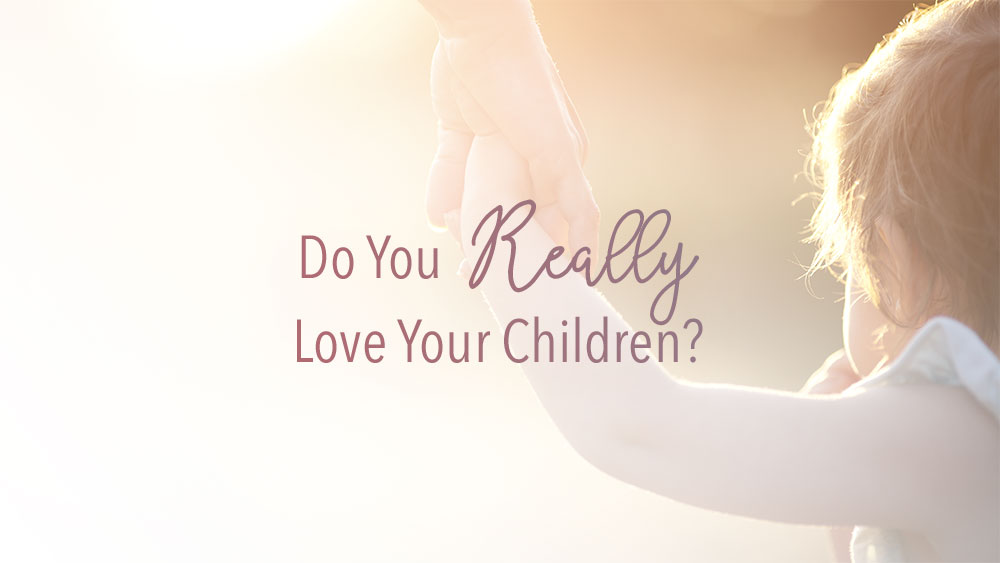 Do You Really Love Your Kids?