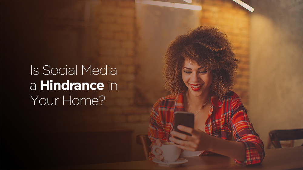 Is Social Media A Hindrance in Your Home?