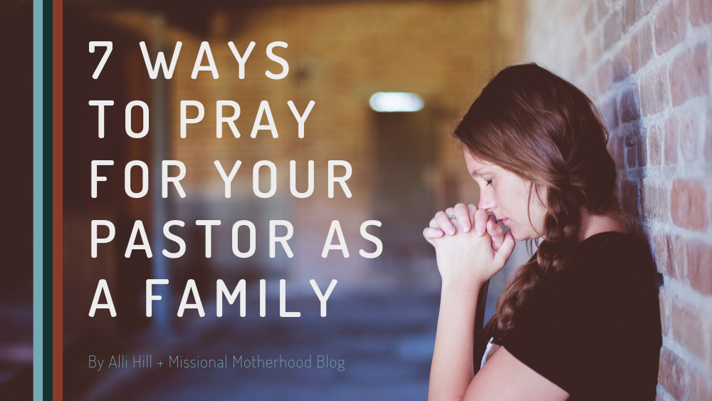 7 Ways to Pray for Your Pastor As A Family